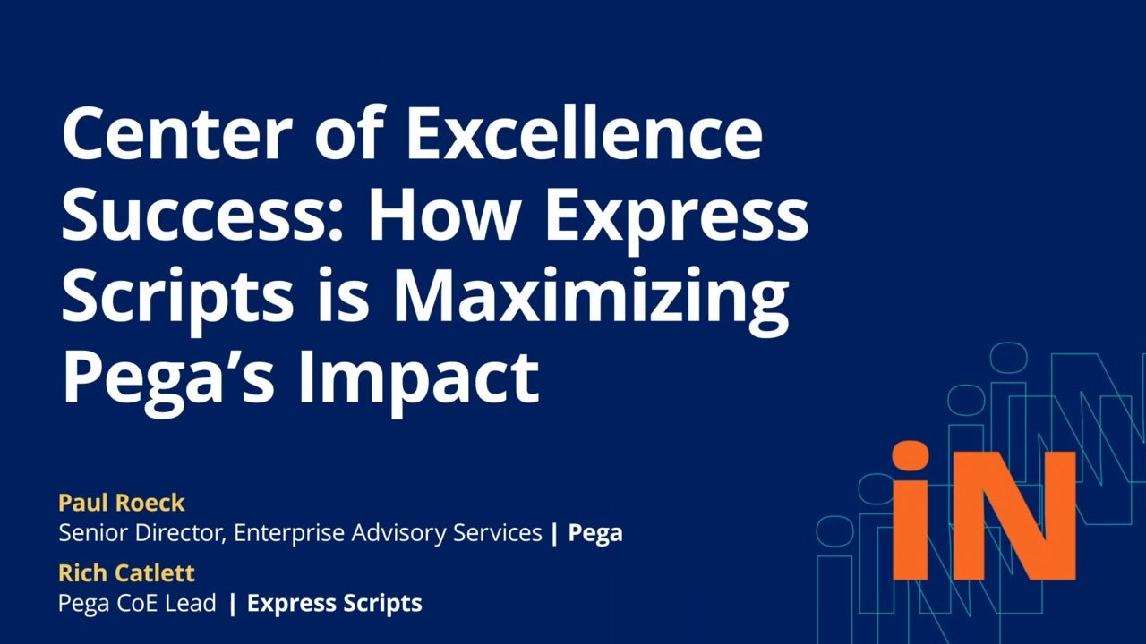 PegaWorld 2020: Center of Excellence Success: How Express Scripts is Maximizing Pega's Impact