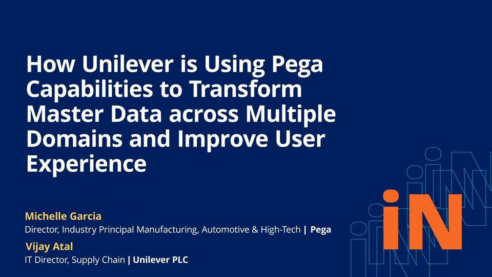 PegaWorld 2020: How Unilever is using Pega Capabilities to Transform Master Data across Multiple Domains and Improve User Experience