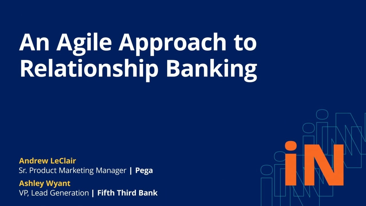 PegaWorld iNspire 2020: An Agile Approach to Relationship Banking