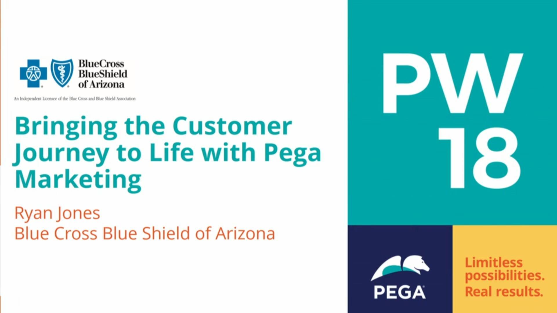 Pegaworld 2018 Bringing The Customer Journey To Life With Pega Marketing At Blue Cross Blue Shield Of Arizona Video Pega
