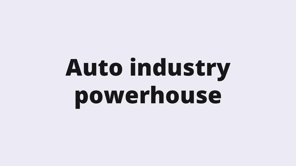 Auto industry powerhouse